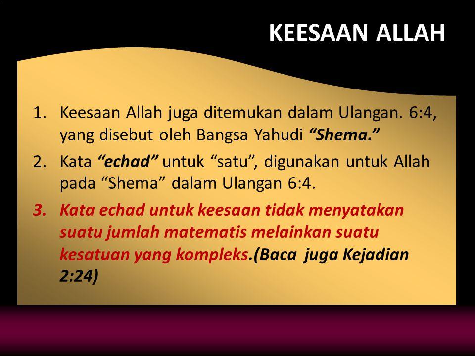KEESAAN ALLAH 1.Keesaan Allah juga ditemukan dalam Ulangan.