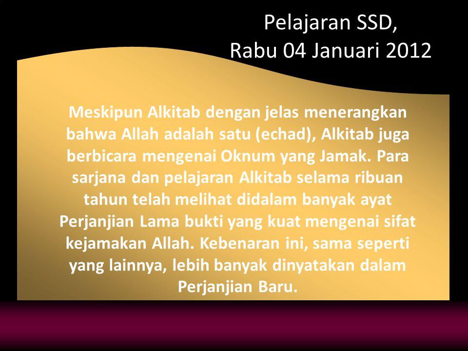 Pelajaran SSD, Rabu 04 Januari 2012 Meskipun Alkitab dengan jelas menerangkan bahwa Allah adalah satu (echad), Alkitab juga berbicara mengenai Oknum yang Jamak.