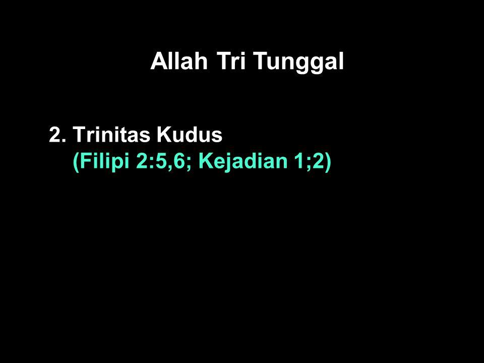 Black Allah Tri Tunggal 2. Trinitas Kudus (Filipi 2:5,6; Kejadian 1;2)