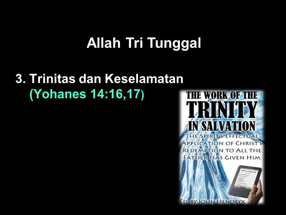 Black Allah Tri Tunggal 3. Trinitas dan Keselamatan (Yohanes 14:16,17 )