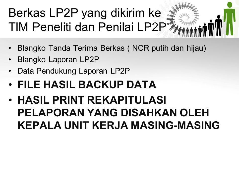 Berkas LP2P yang dikirim ke TIM Peneliti dan Penilai LP2P •Blangko Tanda Terima Berkas ( NCR putih dan hijau) •Blangko Laporan LP2P •Data Pendukung La