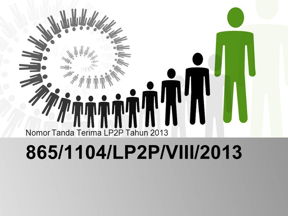 865/1104/LP2P/VIII/2013 Nomor Tanda Terima LP2P Tahun 2013
