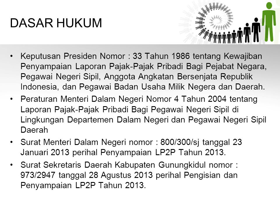 DASAR HUKUM •Keputusan Presiden Nomor : 33 Tahun 1986 tentang Kewajiban Penyampaian Laporan Pajak-Pajak Pribadi Bagi Pejabat Negara, Pegawai Negeri Si