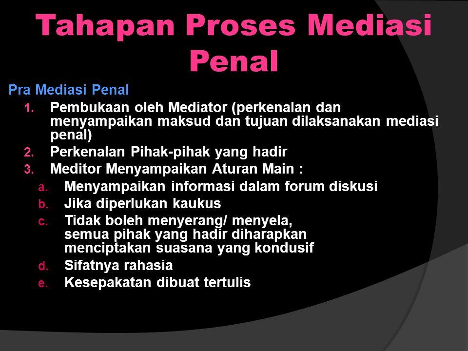 Pertemuan Mediasi Penal : 1. Pertemuan bersama (Joint Meeting) : dihadiri mediator dan para pihak 2. Pertemuan terpisah (Kaukus) : Jika diperlukan med