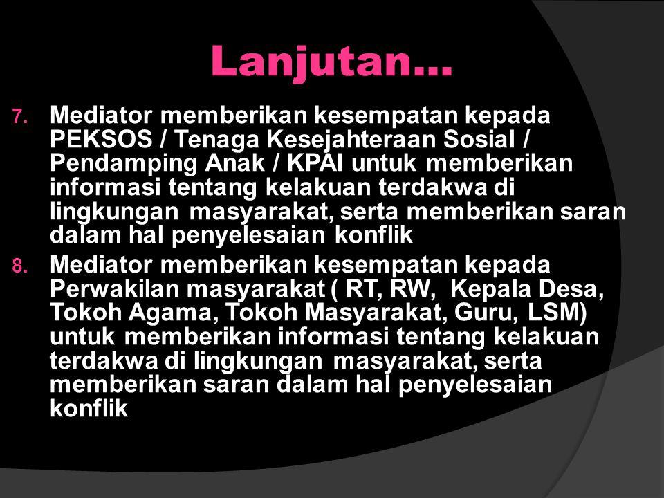 Lanjutan… 4. Mediator (PK BAPAS, Penyidik, JPU HA) menyampaikan resume dakwaan dan laporan litmas 5. Mediator memberikan kesempatan kepada pelaku meny
