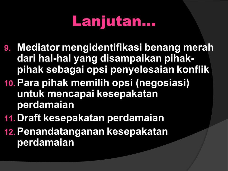 Lanjutan... 7. Mediator memberikan kesempatan kepada PEKSOS / Tenaga Kesejahteraan Sosial / Pendamping Anak / KPAI untuk memberikan informasi tentang
