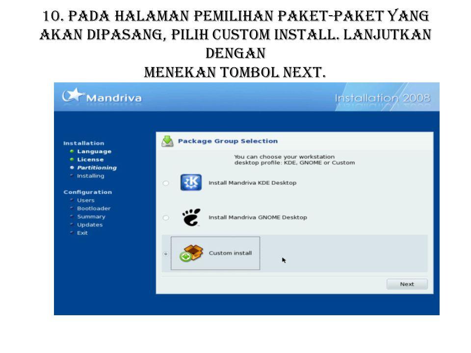 10. Pada halaman pemilihan paket-paket yang akan dipasang, pilih Custom install. Lanjutkan dengan menekan tombol Next.
