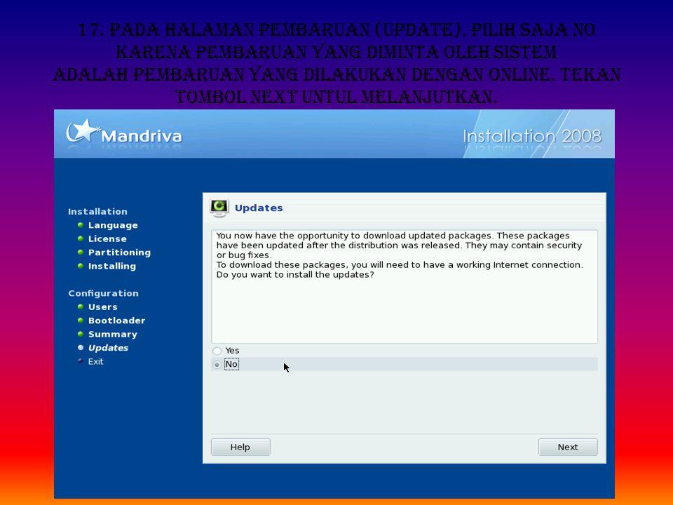 17. Pada halaman pembaruan (update), pilih saja No karena pembaruan yang diminta oleh sistem adalah pembaruan yang dilakukan dengan online. Tekan tomb
