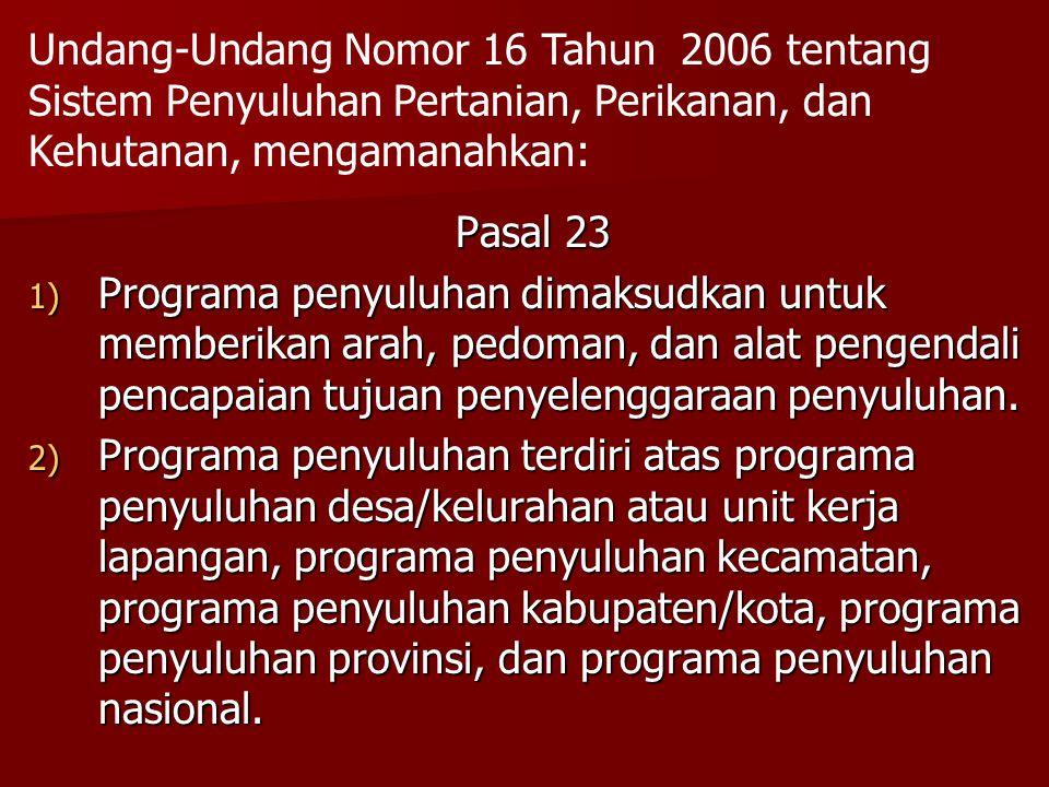 Lanjutan Pasal 23 3) Programa penyuluhan sebagaimana dimaksud pada ayat (2) disusun dengan memperhatikan keterpaduan dan kesinergian programa penyuluhan pada setiap tingkatan.