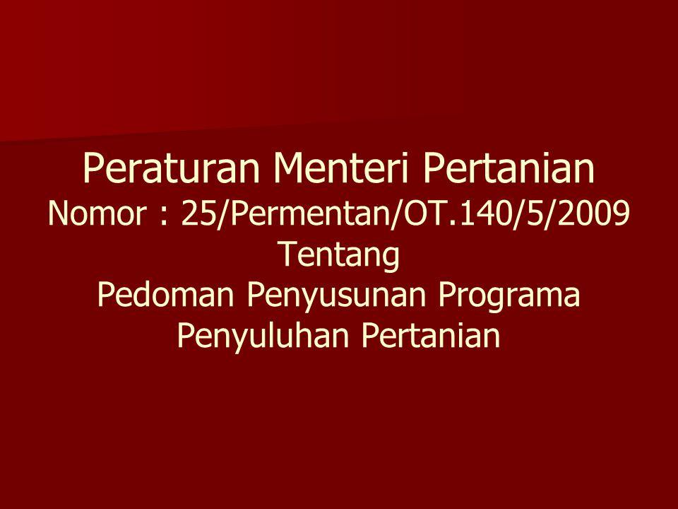 Peraturan Menteri Pertanian Nomor : 25/Permentan/OT.140/5/2009 Tentang Pedoman Penyusunan Programa Penyuluhan Pertanian