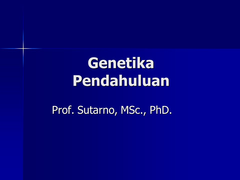 Genetika Pendahuluan Prof. Sutarno, MSc., PhD.