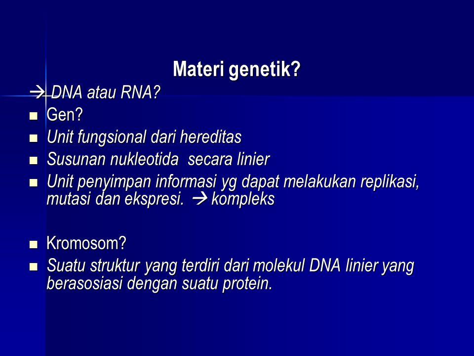 Materi genetik?  DNA atau RNA?  Gen?  Unit fungsional dari hereditas  Susunan nukleotida secara linier  Unit penyimpan informasi yg dapat melakuk
