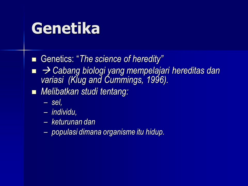 "Genetika  Genetics: "" The science of heredity""   Cabang biologi yang mempelajari hereditas dan variasi (Klug and Cummings, 1996).  Melibatkan stud"