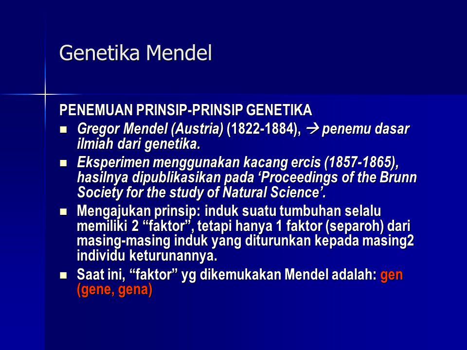 Genetika Mendel PENEMUAN PRINSIP-PRINSIP GENETIKA  Gregor Mendel (Austria) (1822-1884),  penemu dasar ilmiah dari genetika.  Eksperimen menggunakan