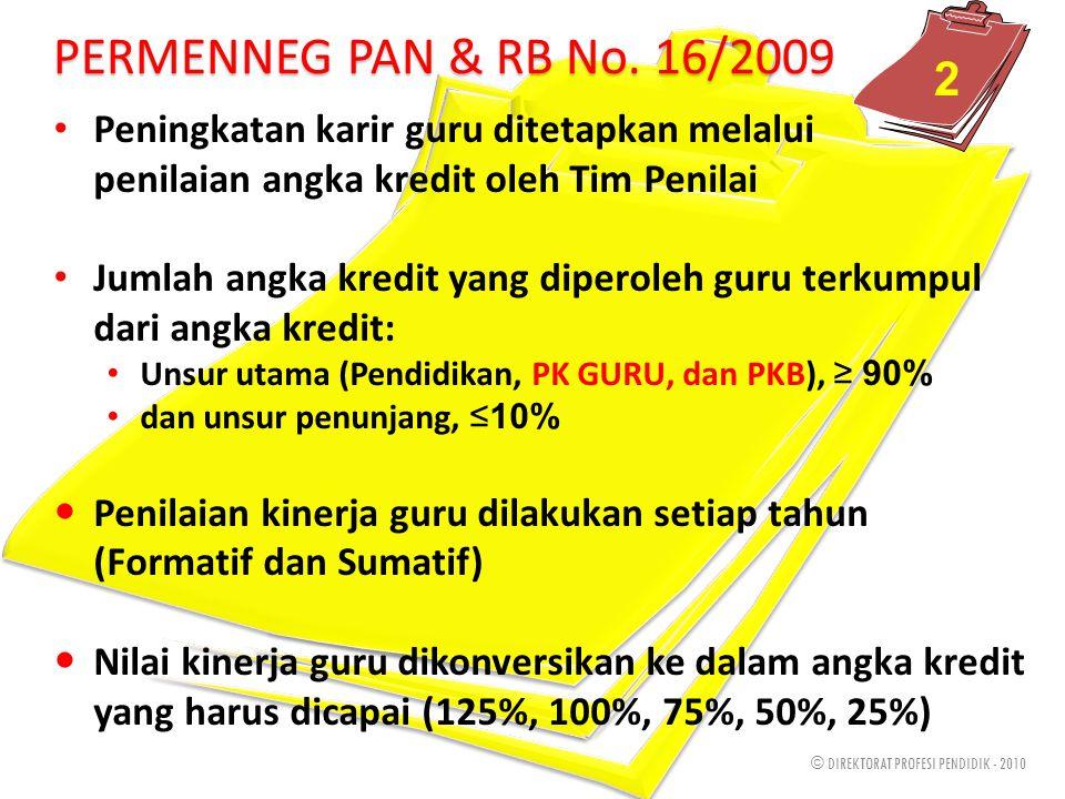 © DIREKTORAT PROFESI PENDIDIK - 2010 Proses tersebut berdasarkan PERMENNEG PAN & RB No. 16/2009 • Guru harus berlatang belakang pendidikan S1/D4 dan P