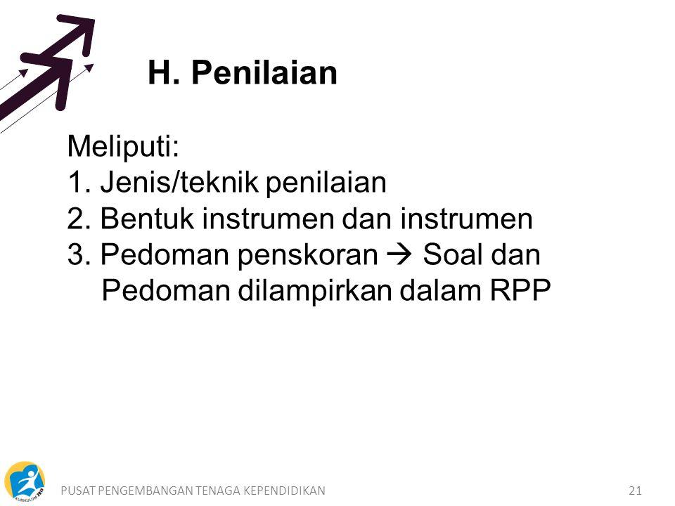 PUSAT PENGEMBANGAN TENAGA KEPENDIDIKAN21 H.Penilaian Meliputi: 1.