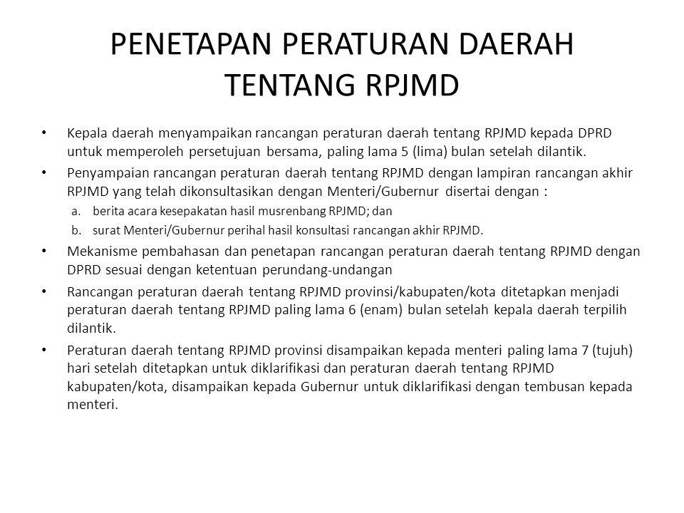 PENETAPAN PERATURAN DAERAH TENTANG RPJMD • Kepala daerah menyampaikan rancangan peraturan daerah tentang RPJMD kepada DPRD untuk memperoleh persetujua