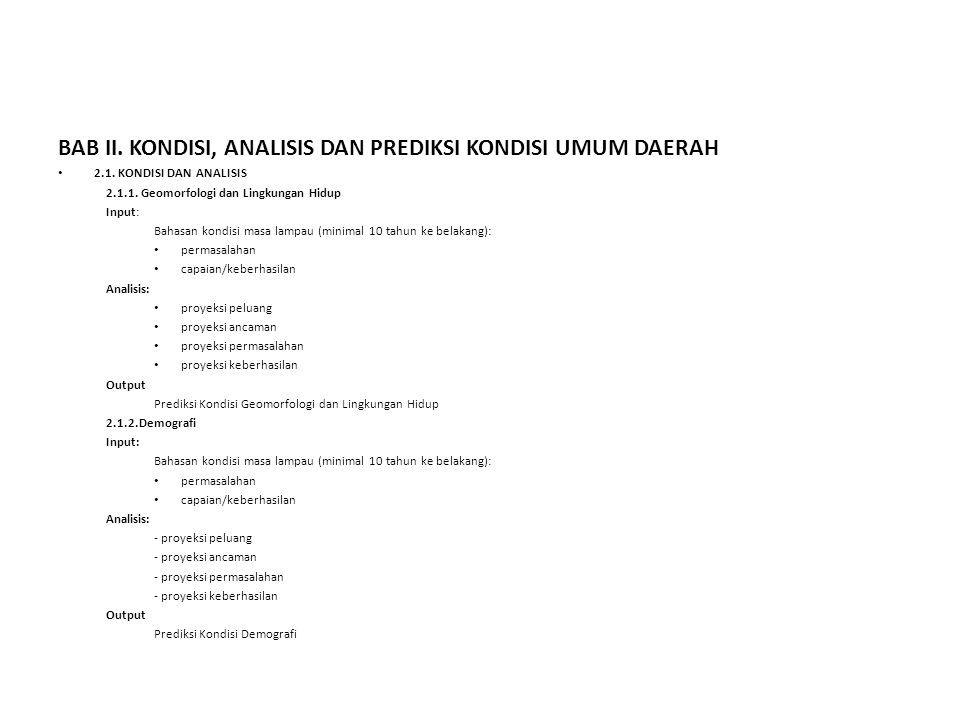 BAB II. KONDISI, ANALISIS DAN PREDIKSI KONDISI UMUM DAERAH • 2.1. KONDISI DAN ANALISIS 2.1.1. Geomorfologi dan Lingkungan Hidup Input: Bahasan kondisi