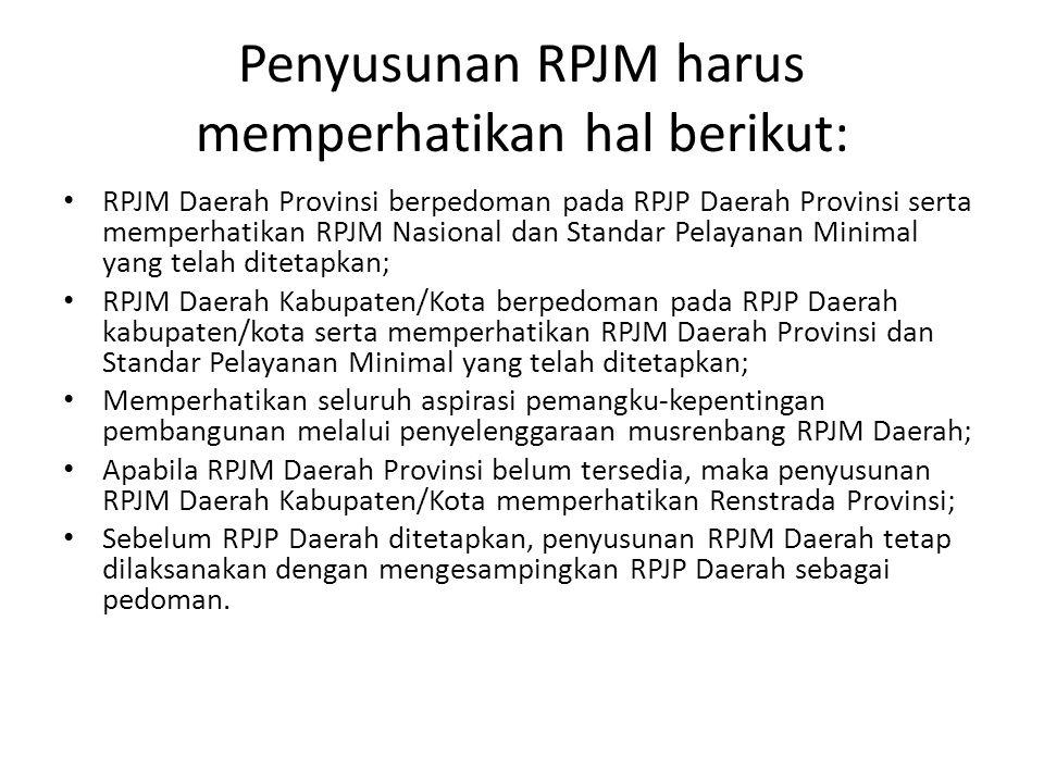 Penyusunan RPJM harus memperhatikan hal berikut: • RPJM Daerah Provinsi berpedoman pada RPJP Daerah Provinsi serta memperhatikan RPJM Nasional dan Sta