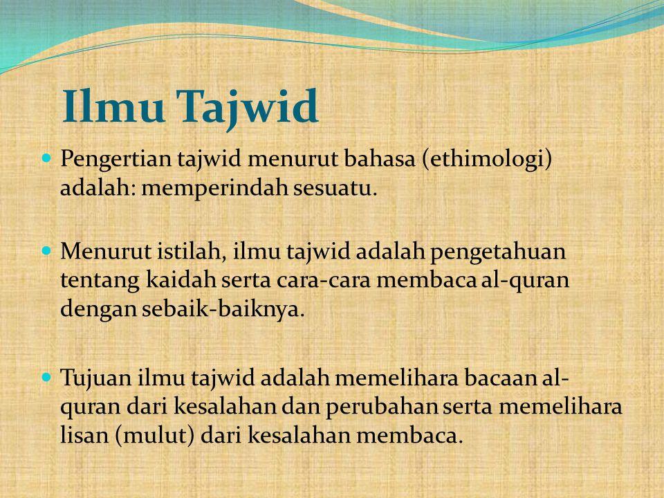 Ilmu Tajwid  Pengertian tajwid menurut bahasa (ethimologi) adalah: memperindah sesuatu.  Menurut istilah, ilmu tajwid adalah pengetahuan tentang kai
