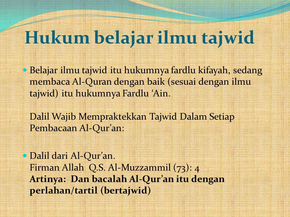 Hukum belajar ilmu tajwid  Belajar ilmu tajwid itu hukumnya fardlu kifayah, sedang membaca Al-Quran dengan baik (sesuai dengan ilmu tajwid) itu hukum