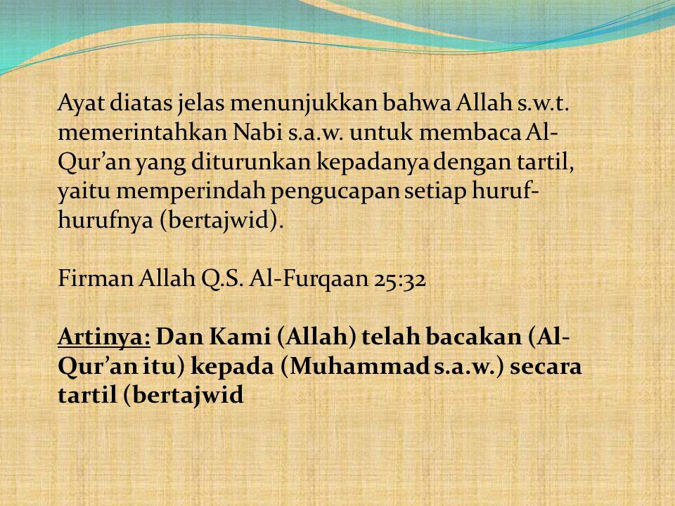 Ayat diatas jelas menunjukkan bahwa Allah s.w.t. memerintahkan Nabi s.a.w. untuk membaca Al- Qur'an yang diturunkan kepadanya dengan tartil, yaitu mem