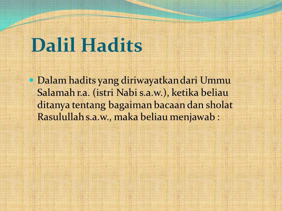 Dalil Hadits  Dalam hadits yang diriwayatkan dari Ummu Salamah r.a. (istri Nabi s.a.w.), ketika beliau ditanya tentang bagaiman bacaan dan sholat Ras