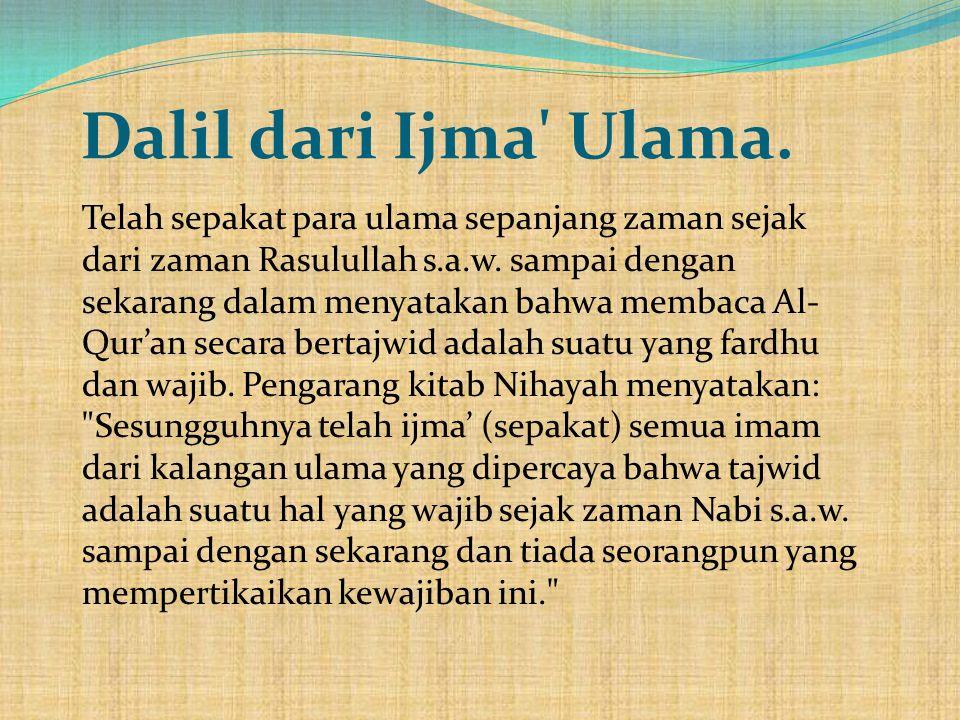 Dalil dari Ijma' Ulama. Telah sepakat para ulama sepanjang zaman sejak dari zaman Rasulullah s.a.w. sampai dengan sekarang dalam menyatakan bahwa memb