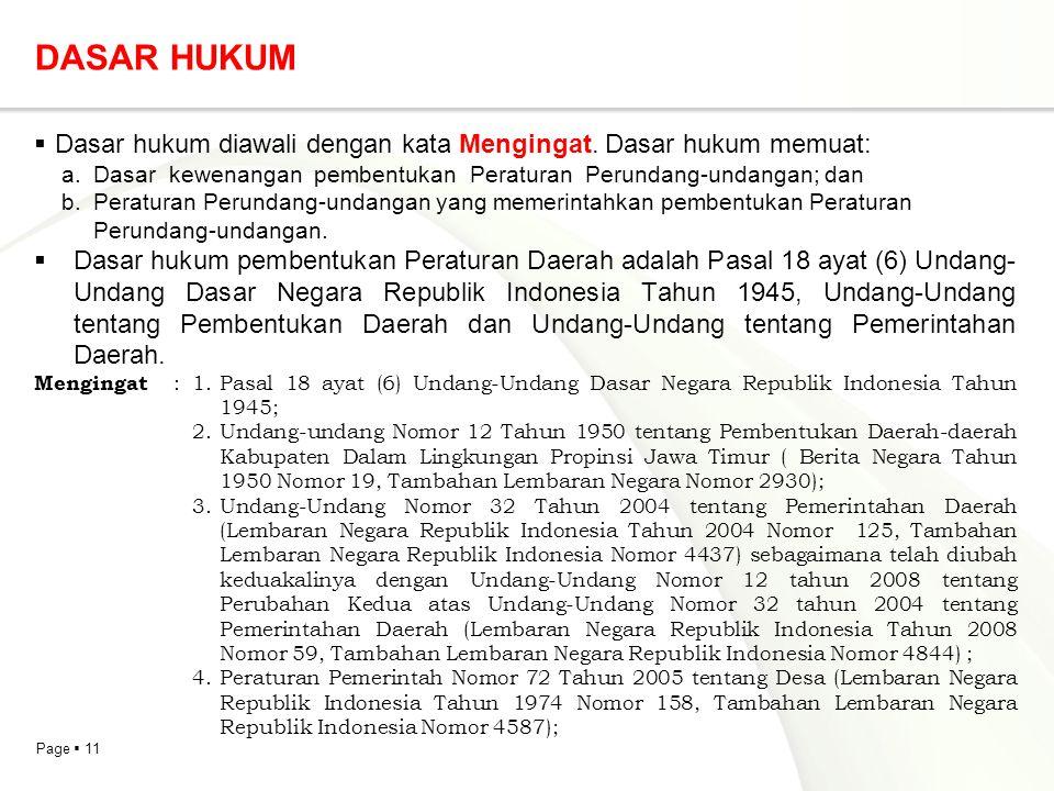 Page  11 DASAR HUKUM  Dasar hukum diawali dengan kata Mengingat. Dasar hukum memuat: a. Dasar kewenangan pembentukan Peraturan Perundang-undangan; d