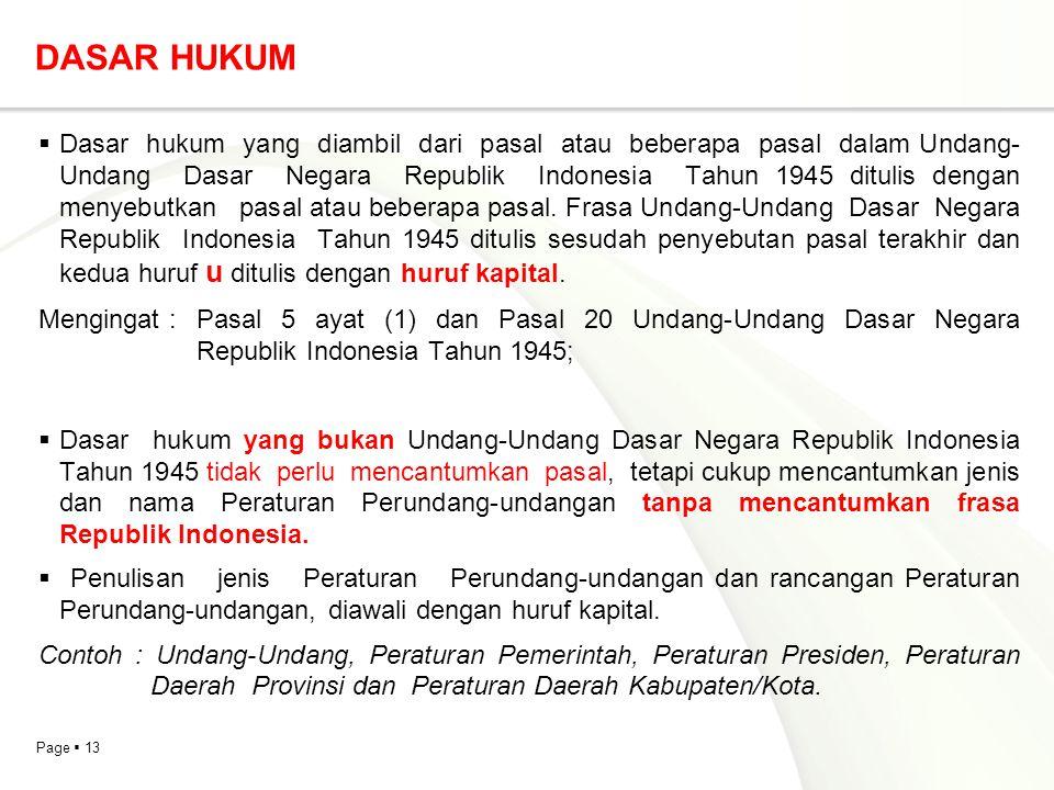Page  13 DASAR HUKUM  Dasar hukum yang diambil dari pasal atau beberapa pasal dalam Undang- Undang Dasar Negara Republik Indonesia Tahun 1945 dituli