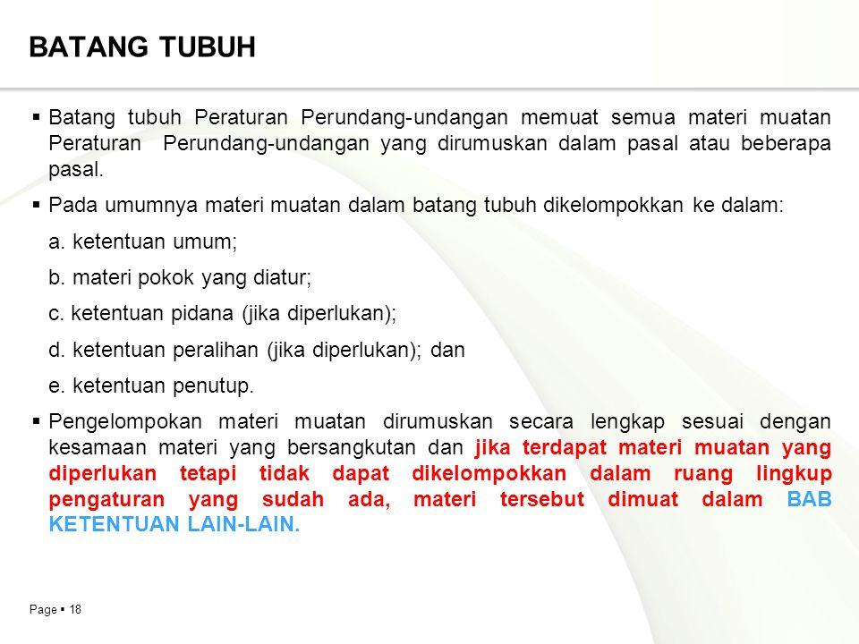 Page  18 BATANG TUBUH  Batang tubuh Peraturan Perundang-undangan memuat semua materi muatan Peraturan Perundang-undangan yang dirumuskan dalam pasal