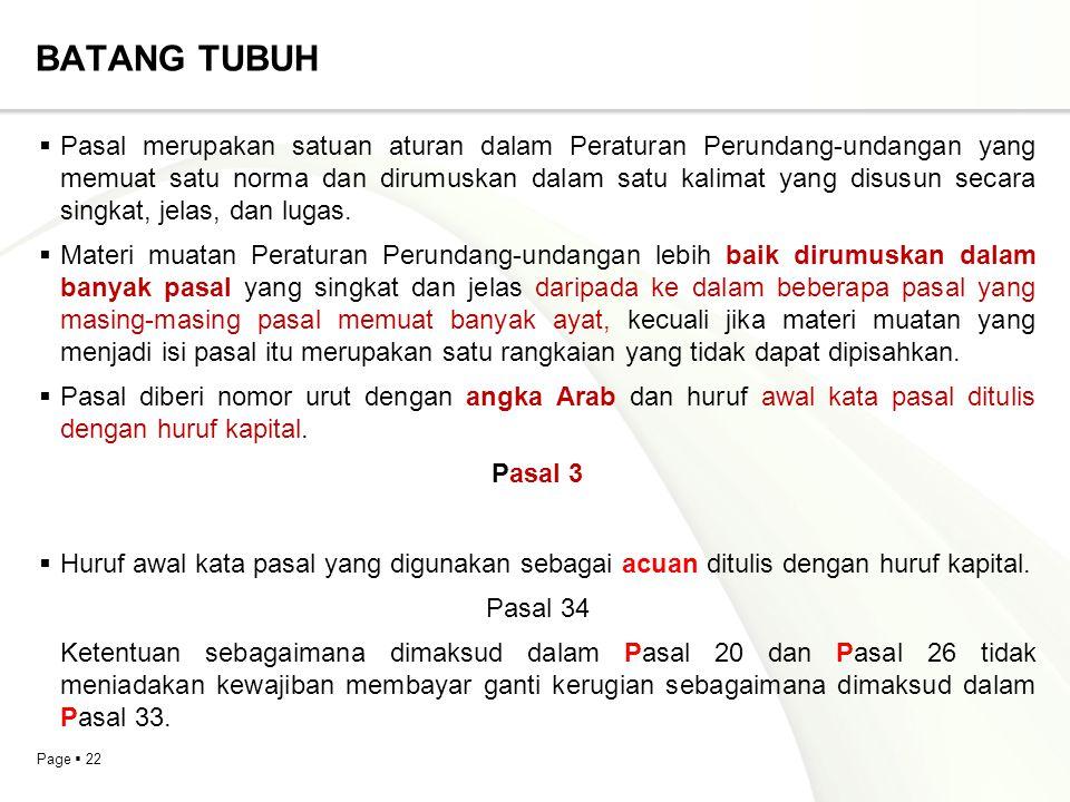 Page  22 BATANG TUBUH  Pasal merupakan satuan aturan dalam Peraturan Perundang-undangan yang memuat satu norma dan dirumuskan dalam satu kalimat yan