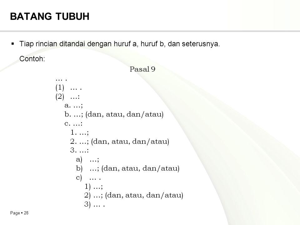 Page  28 BATANG TUBUH  Tiap rincian ditandai dengan huruf a, huruf b, dan seterusnya. Contoh: Pasal 9 …. (1)…. (2)…: a. …; b. …; (dan, atau, dan/ata