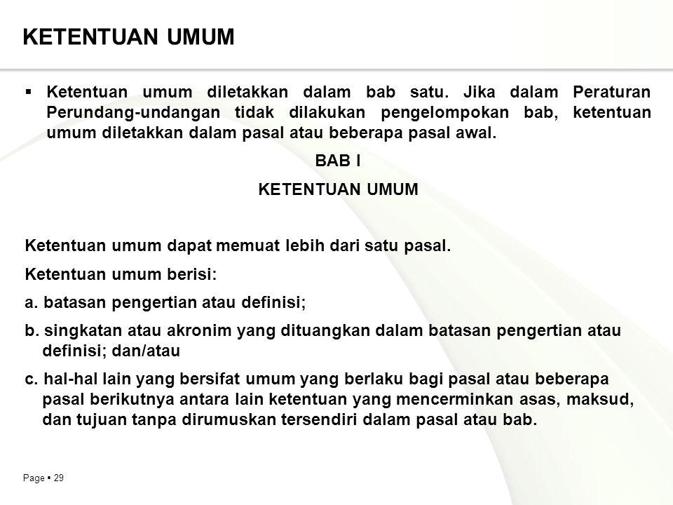 Page  29 KETENTUAN UMUM  Ketentuan umum diletakkan dalam bab satu. Jika dalam Peraturan Perundang-undangan tidak dilakukan pengelompokan bab, ketent