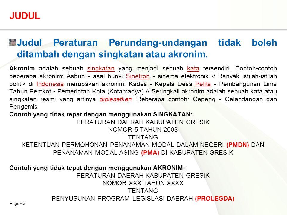 Page  3 JUDUL Judul Peraturan Perundang-undangan tidak boleh ditambah dengan singkatan atau akronim. Akronim adalah sebuah singkatan yang menjadi seb