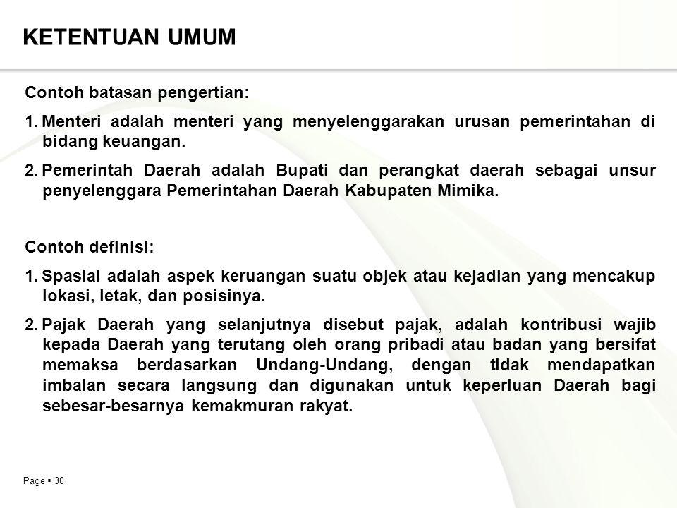 Page  30 KETENTUAN UMUM Contoh batasan pengertian: 1.Menteri adalah menteri yang menyelenggarakan urusan pemerintahan di bidang keuangan. 2.Pemerinta