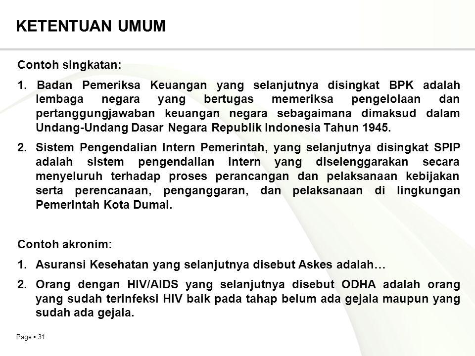 Page  31 KETENTUAN UMUM Contoh singkatan: 1. Badan Pemeriksa Keuangan yang selanjutnya disingkat BPK adalah lembaga negara yang bertugas memeriksa pe