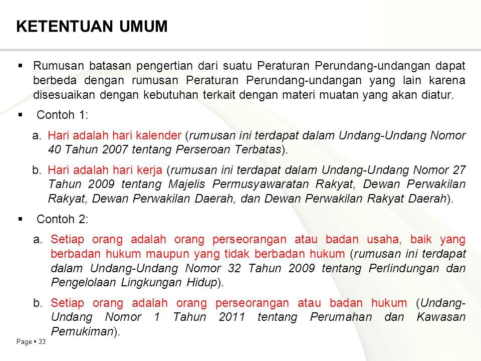 Page  33 KETENTUAN UMUM  Rumusan batasan pengertian dari suatu Peraturan Perundang-undangan dapat berbeda dengan rumusan Peraturan Perundang-undanga