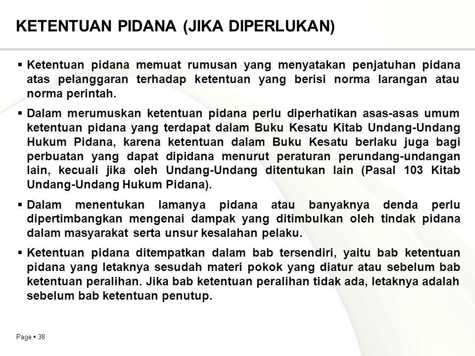 Page  38 KETENTUAN PIDANA (JIKA DIPERLUKAN)  Ketentuan pidana memuat rumusan yang menyatakan penjatuhan pidana atas pelanggaran terhadap ketentuan y