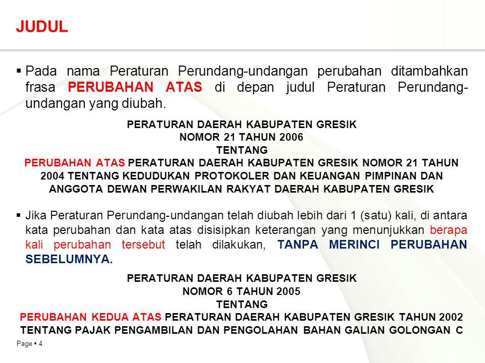 Page  4 JUDUL  Pada nama Peraturan Perundang-undangan perubahan ditambahkan frasa PERUBAHAN ATAS di depan judul Peraturan Perundang- undangan yang d