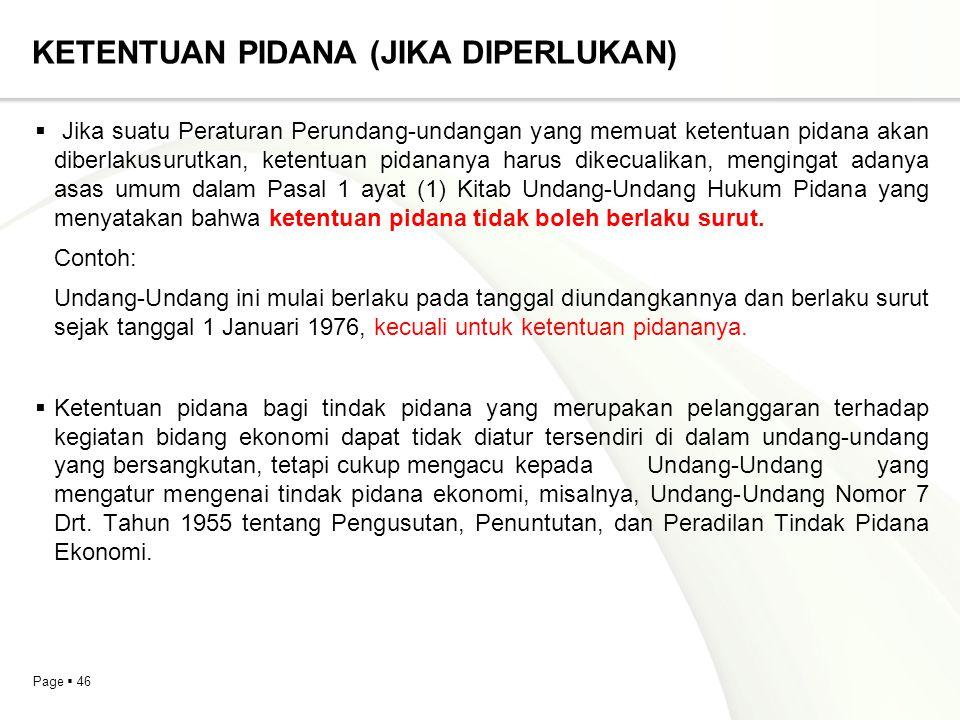 Page  46 KETENTUAN PIDANA (JIKA DIPERLUKAN)  Jika suatu Peraturan Perundang-undangan yang memuat ketentuan pidana akan diberlakusurutkan, ketentuan