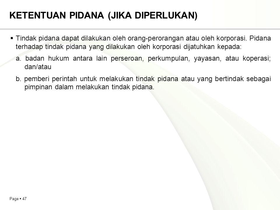 Page  47 KETENTUAN PIDANA (JIKA DIPERLUKAN)  Tindak pidana dapat dilakukan oleh orang-perorangan atau oleh korporasi. Pidana terhadap tindak pidana