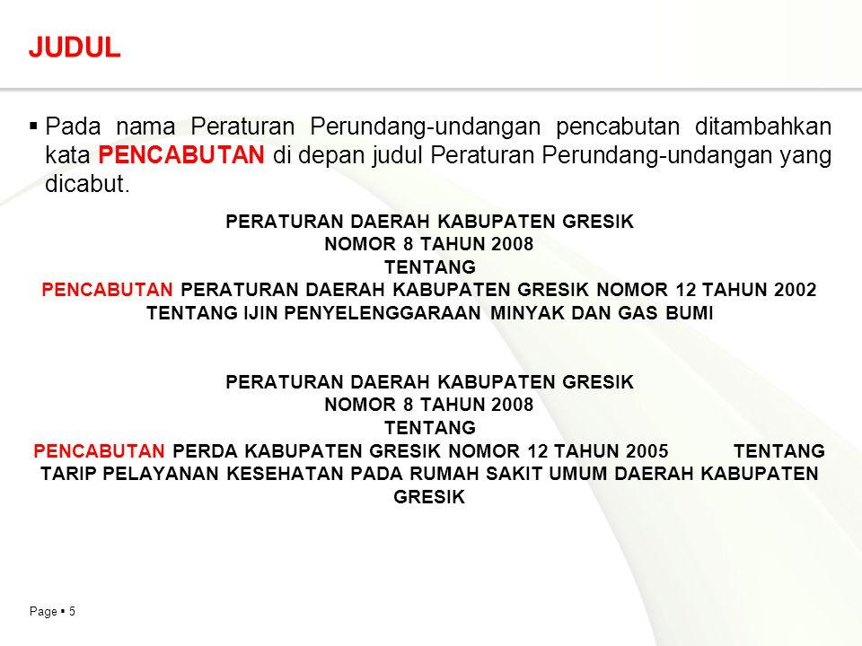 Page  5 JUDUL  Pada nama Peraturan Perundang-undangan pencabutan ditambahkan kata PENCABUTAN di depan judul Peraturan Perundang-undangan yang dicabu