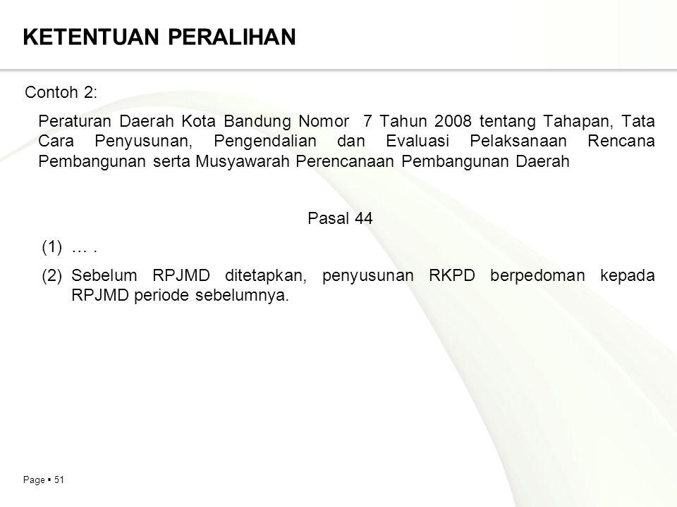 Page  51 KETENTUAN PERALIHAN Contoh 2: Peraturan Daerah Kota Bandung Nomor 7 Tahun 2008 tentang Tahapan, Tata Cara Penyusunan, Pengendalian dan Evalu