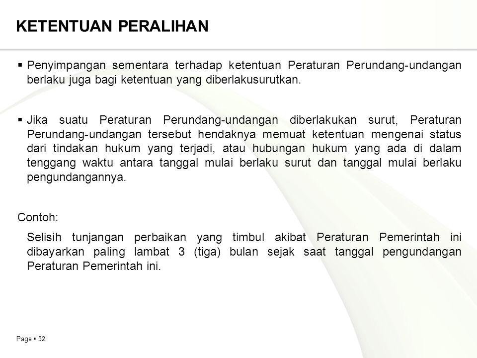Page  52 KETENTUAN PERALIHAN  Penyimpangan sementara terhadap ketentuan Peraturan Perundang-undangan berlaku juga bagi ketentuan yang diberlakusurut
