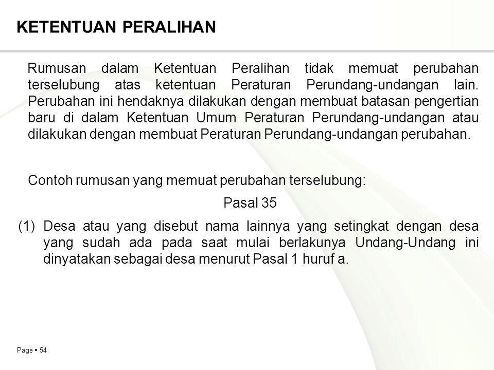Page  54 KETENTUAN PERALIHAN Rumusan dalam Ketentuan Peralihan tidak memuat perubahan terselubung atas ketentuan Peraturan Perundang-undangan lain. P