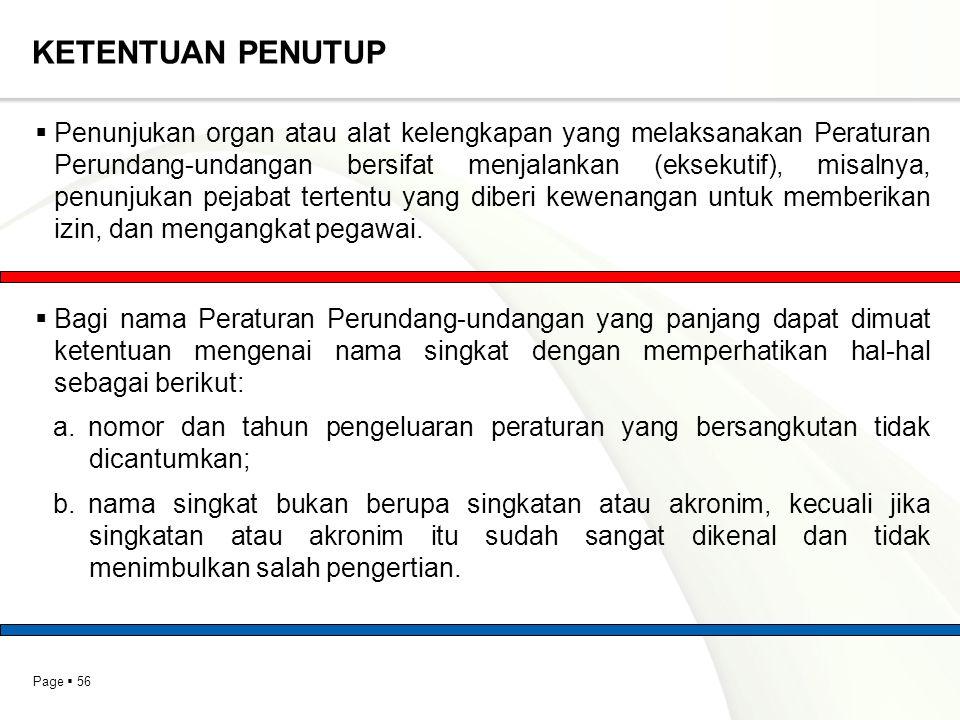 Page  56 KETENTUAN PENUTUP  Penunjukan organ atau alat kelengkapan yang melaksanakan Peraturan Perundang-undangan bersifat menjalankan (eksekutif),