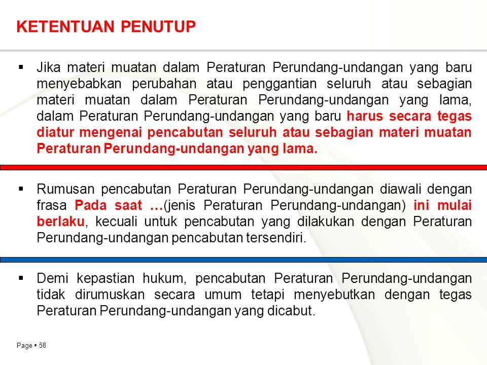 Page  58 KETENTUAN PENUTUP  Jika materi muatan dalam Peraturan Perundang-undangan yang baru menyebabkan perubahan atau penggantian seluruh atau seba