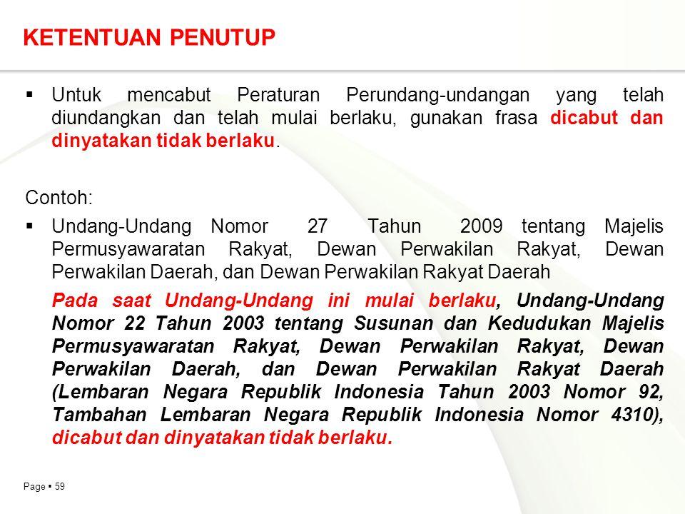 Page  59 KETENTUAN PENUTUP  Untuk mencabut Peraturan Perundang-undangan yang telah diundangkan dan telah mulai berlaku, gunakan frasa dicabut dan di