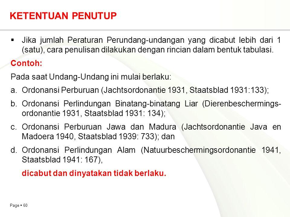 Page  60 KETENTUAN PENUTUP  Jika jumlah Peraturan Perundang-undangan yang dicabut lebih dari 1 (satu), cara penulisan dilakukan dengan rincian dalam